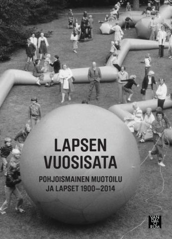 Lapsen vuosisata : pohjoismainen muotoilu ja lapset 1900-2014 av Ronny Ambjörnsson